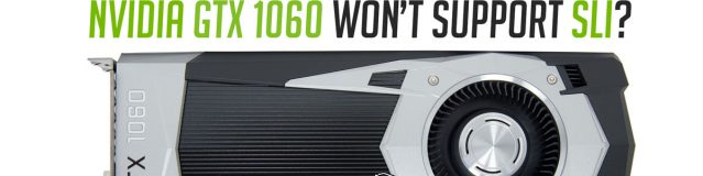 Nvidia GeForce GTX 1060 Wont Feature SLI?
