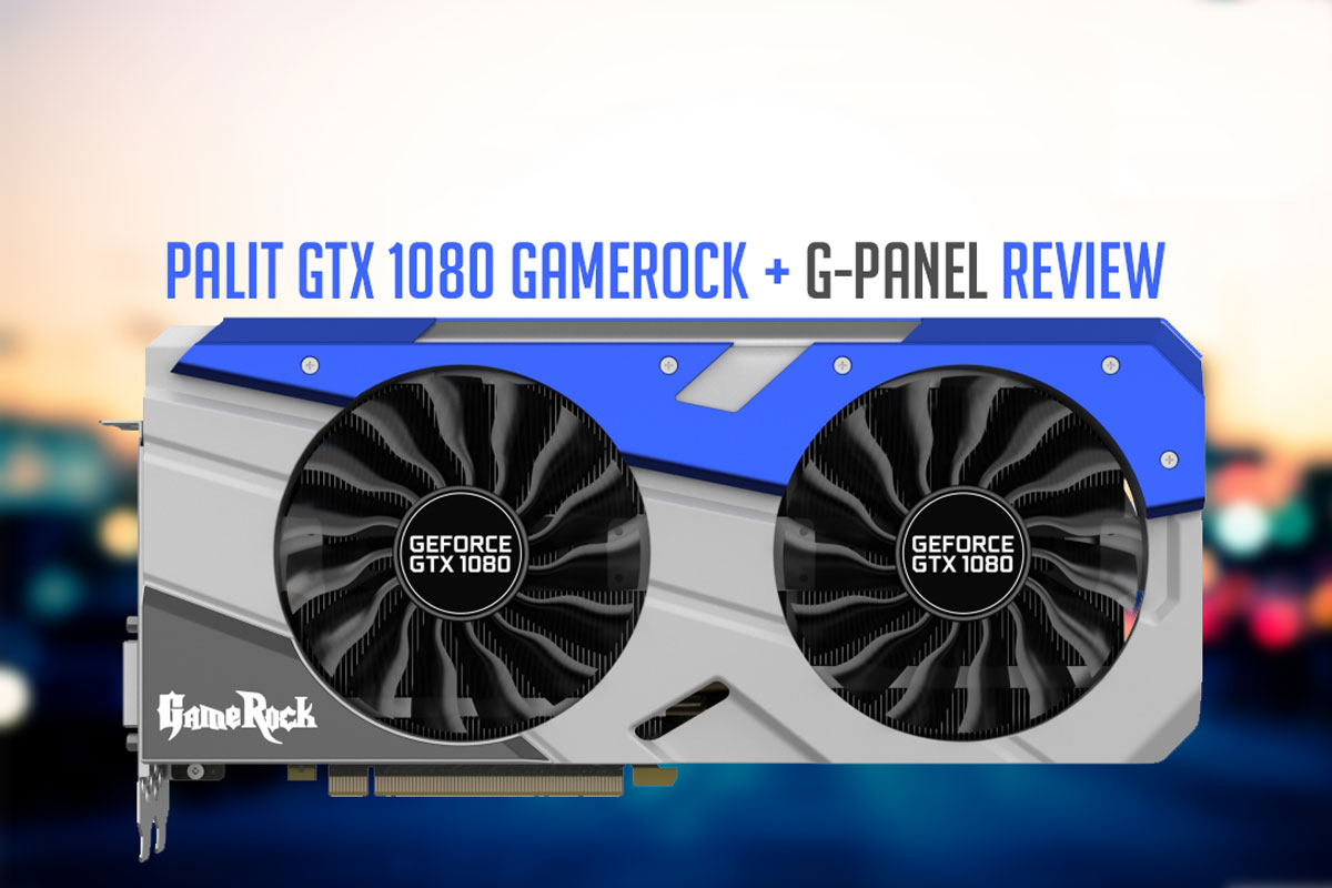 Palit GeForce GTX 1080 GameRock Edition Review