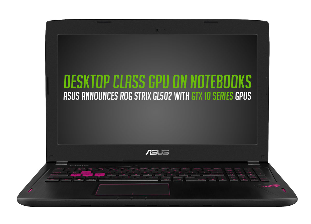 ASUS ROG Announces GTX 1070 & GTX 1060 Powered GL502 Notebook