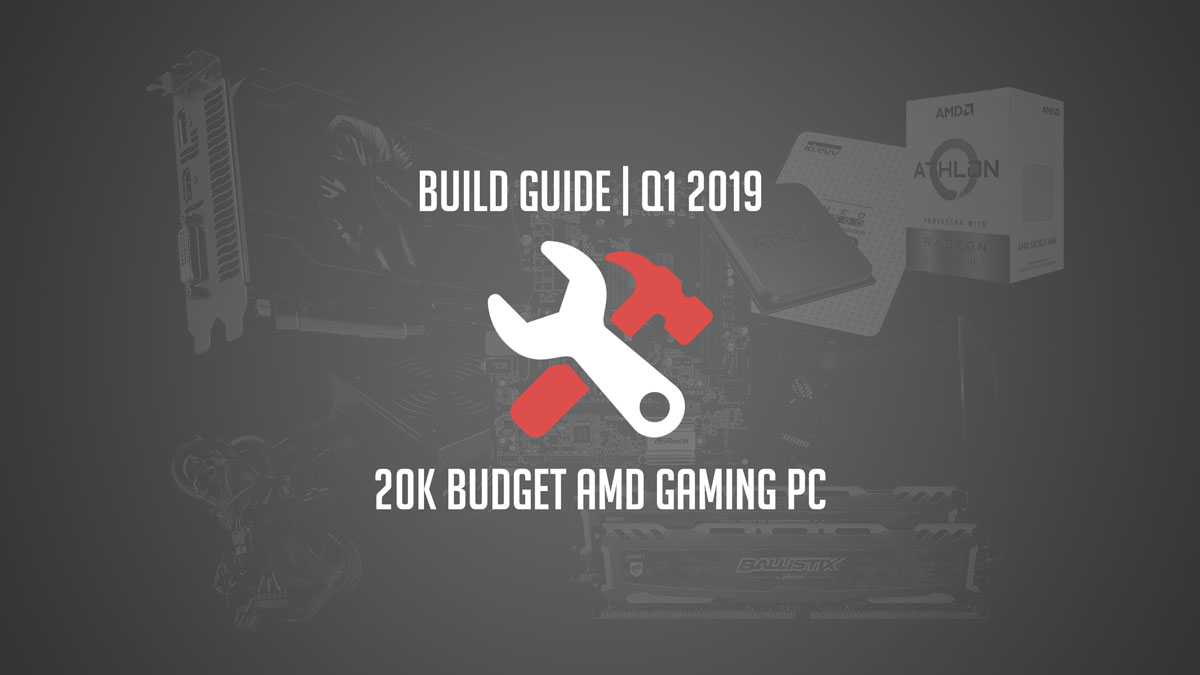 Build Guide   20K Budget AMD Gaming PC   Q1 2019