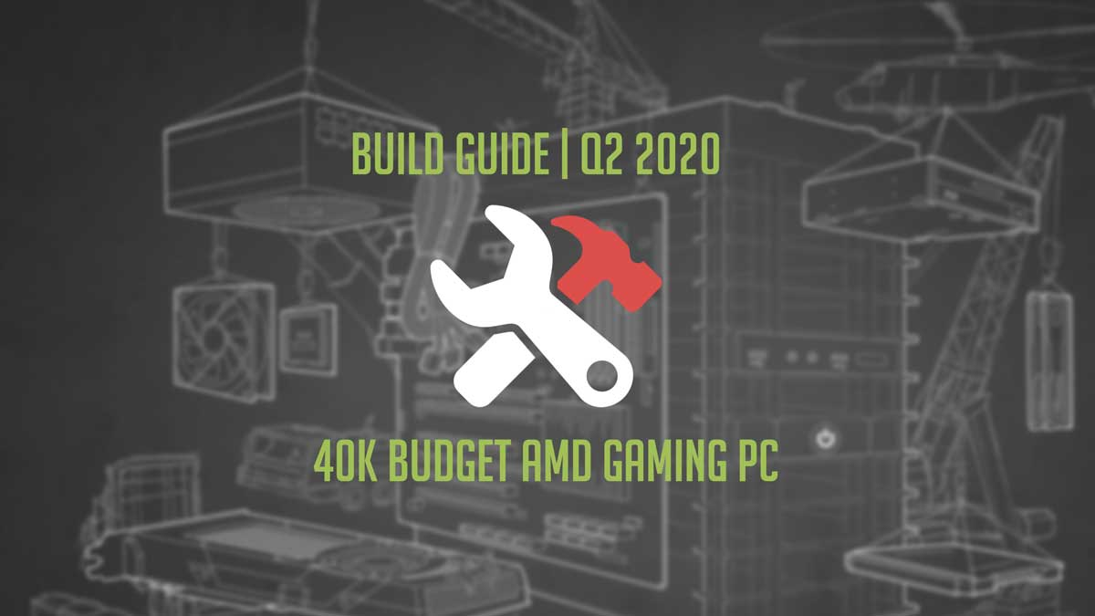 Build Guide | 40K Budget AMD Gaming PC | Q2 2020
