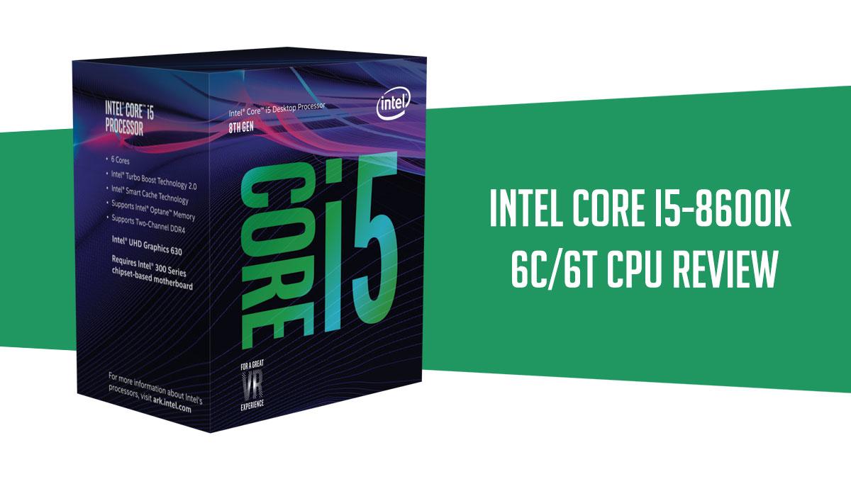 Review | Intel Core i5-8600K LGA 1151 V2 CPU