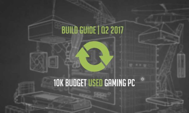 Build Guide | 10K Used Budget Gaming PC | Q2 2017